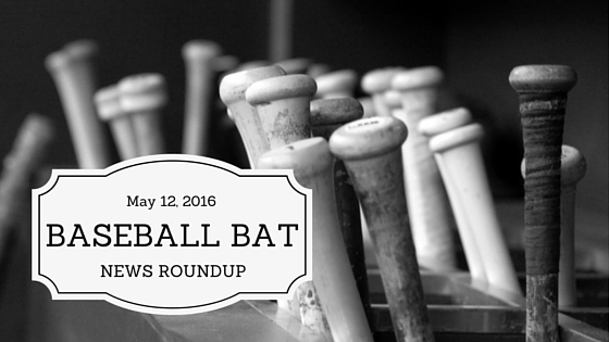 Baseball Bat News on May 12 2016